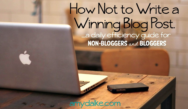 A How-Not-To Guide on Writing a Winning Blog Post. from amydalke.com