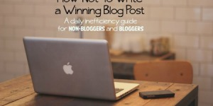 How-Not-To Write a Winning Blog Post.