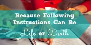 Following Instructions Can Be Life or Death
