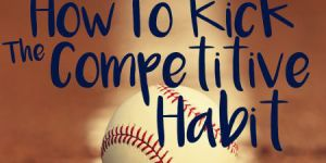 How To Kick The Competitive Habit