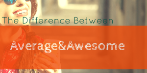 Difference Between Average and AWESOME