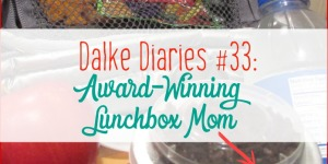 Dalke Diaries 33: Award-Winning Lunchbox Mom