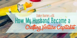Dalke Diaries #36: My Husband, The Crafting Venture Capitalist