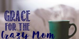 Grace For The Crazy Mom