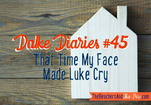 Dalke Diaries: My Face Made Luke Cry