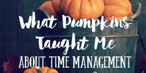 What Pumpkins Taught Me About Time Management