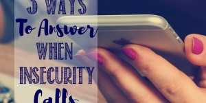 3 Ways to Answer When Insecurity Calls