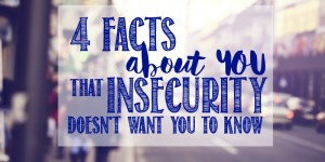 4 Things That Insecurity Doesn't Want You To Know