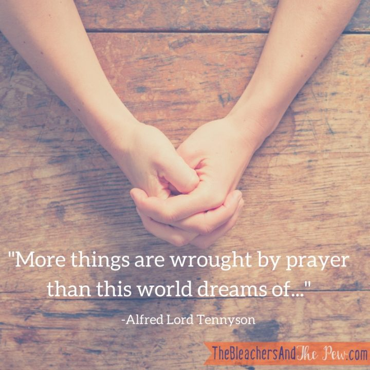 More things are wrought by prayer than this world dreams of...%22