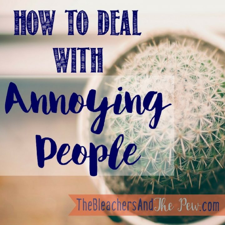 Annoying people pop up all over the place. Especially, well...anywhere. So we need to know how to deal with them.