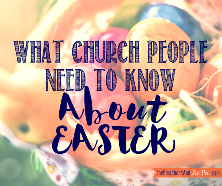 What Church People Need to Know About Easter